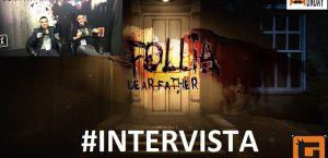Intervista Follia Dear Father Real Game Machine
